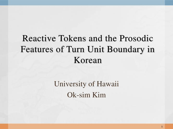 reactive tokens and the prosodic features of turn unit boundary in korean n.