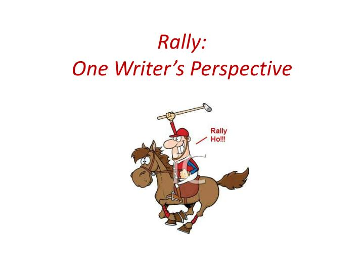 rally one writer s perspective n.
