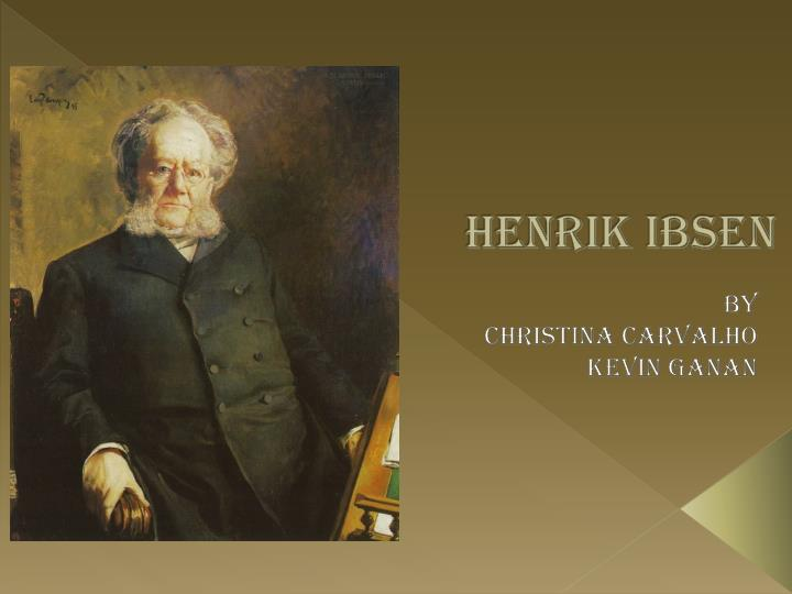 a biography of the life and writing career of henrik ibsen Henrik johan ibsen's biography and life storyhenrik ibsen henrik's sister hedvig would write about your amicably obliged henrik ibsen late in his career.