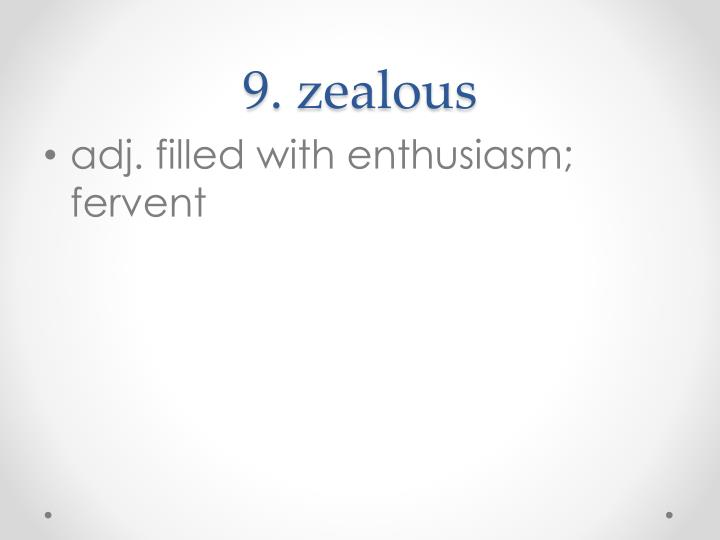 9. zealous