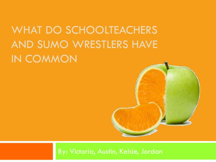 what do schoolteachers and sumo wrestlers have in common n.