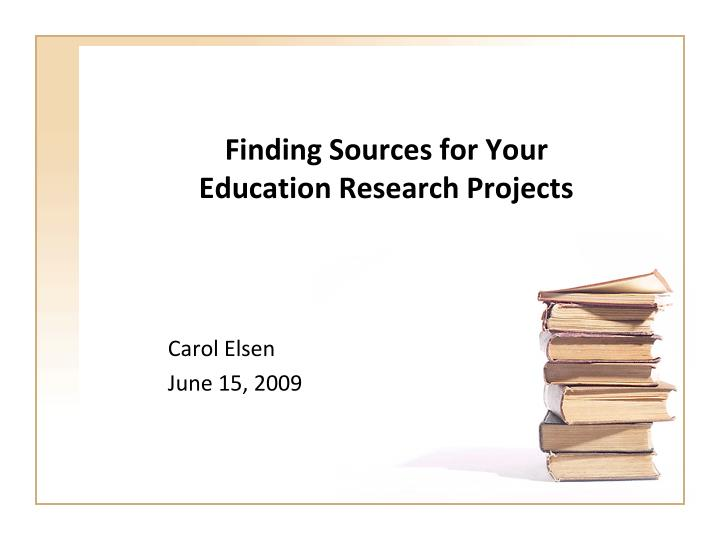 finding sources for your education research projects n.