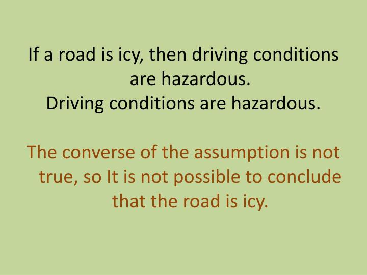 If a road is icy, then driving conditions are hazardous.
