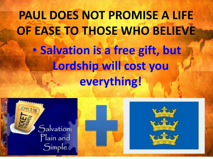 PAUL DOES NOT PROMISE A LIFE OF EASE TO THOSE WHO