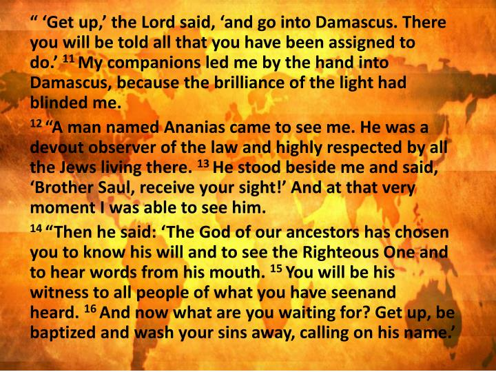 """""""'Get up,'the Lord said,'and go into Damascus. There you will be told all that you have been assigned to do.'"""