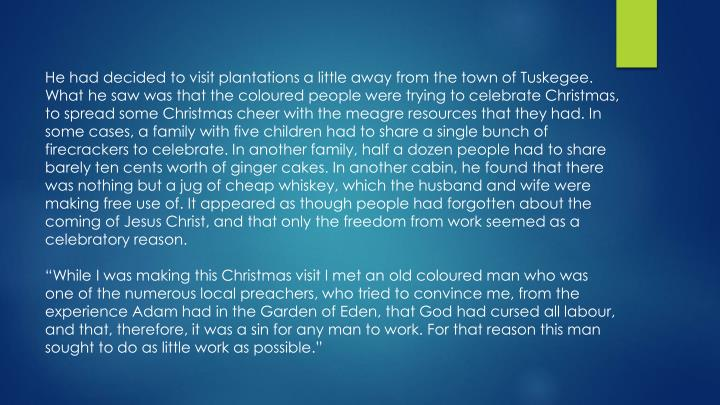 He had decided to visit plantations a little away from the town of Tuskegee. What he saw was that the