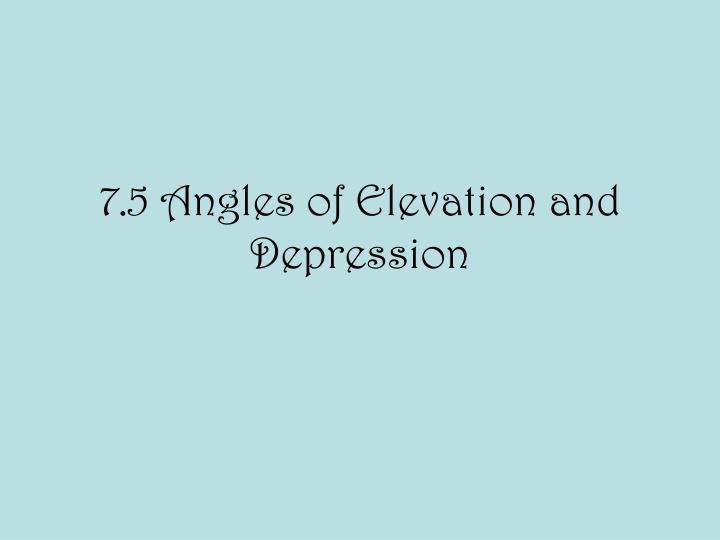 7 5 angles of elevation and depression n.