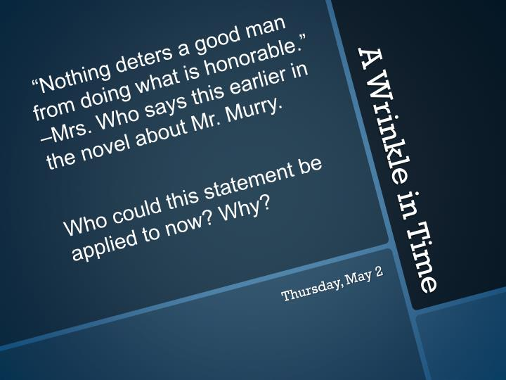"""""""Nothing deters a good man from doing what is honorable."""" –Mrs. Who says this earlier in the novel about Mr."""