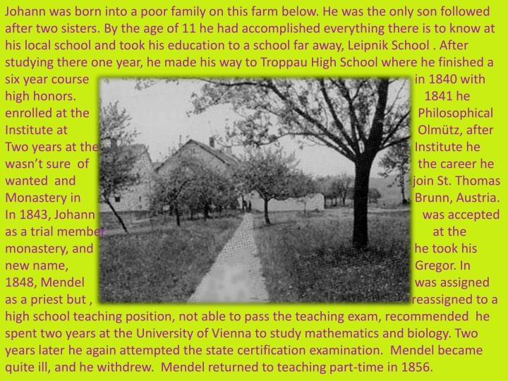 Johann was born into a poor family on this farm below. He was the only son followed after two sister...