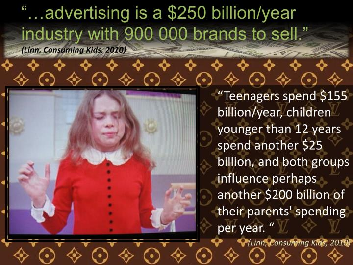 """""""…advertising is a $250 billion/year industry with 900 000 brands to sell."""""""