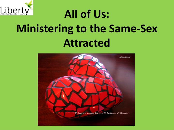 all of us ministering to the same sex attracted n.