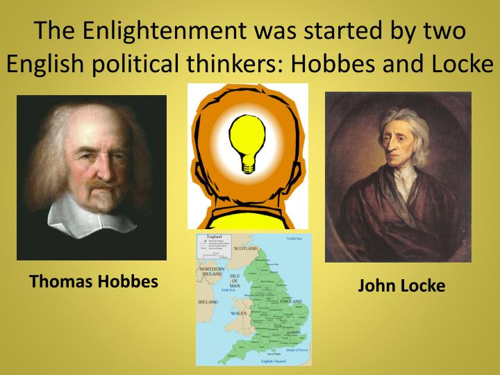 The Enlightenment was started by two English political thinkers: Hobbes and Locke