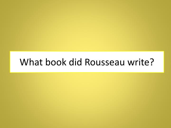 What book did Rousseau write?