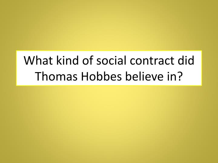 What kind of social contract did Thomas Hobbes believe in?