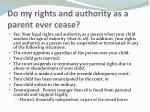 do my rights and authority as a parent ever cease