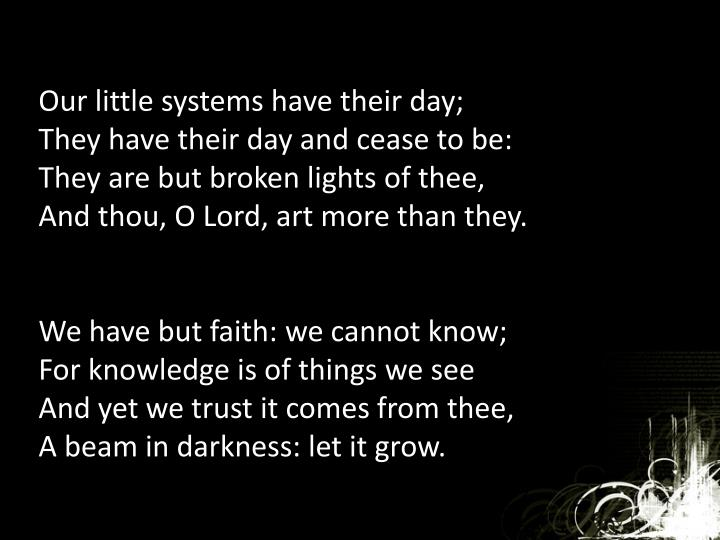 Our little systems have their day;