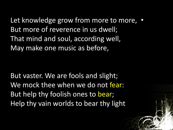 Let knowledge grow from more to more,