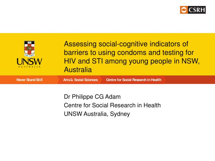Ppt dr philippe cg adam centre for social research in health unsw assessing social cognitive indicators of barriers to using condoms toneelgroepblik Images