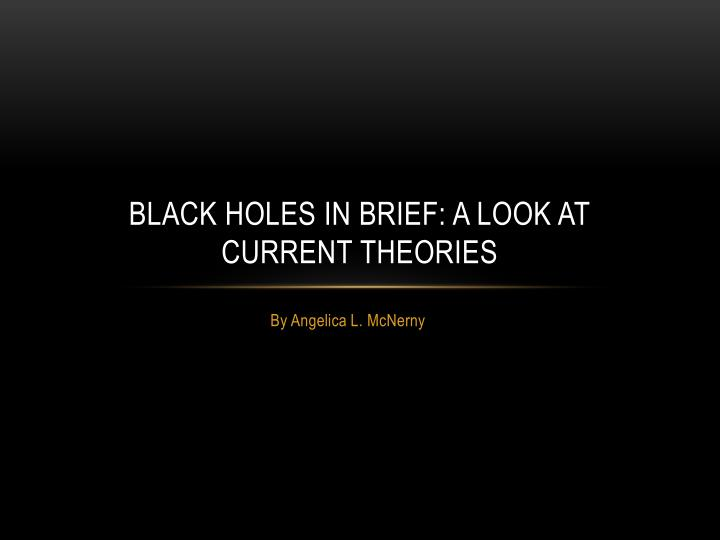black holes in brief a look at current theories n.