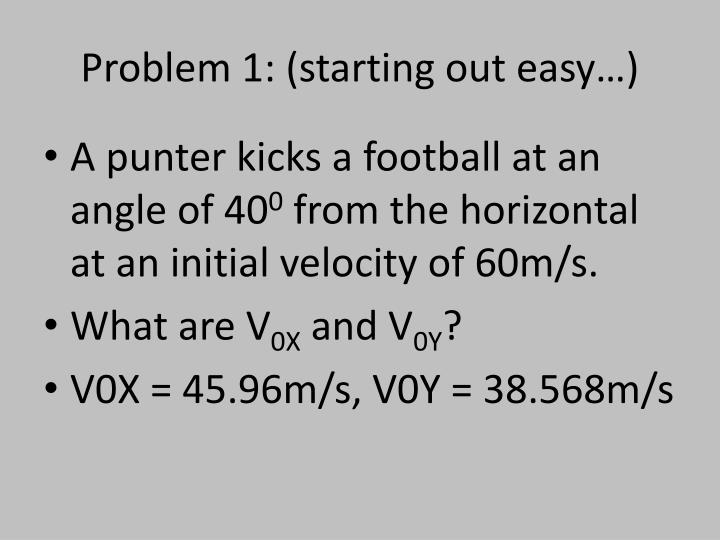 Problem 1 starting out easy