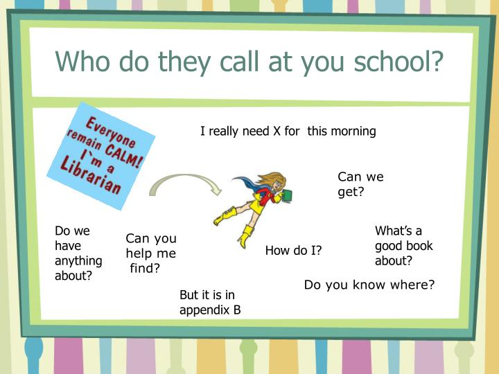 Who do they call at you school?