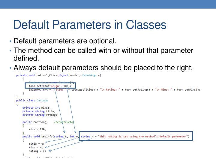 Default parameters are optional.