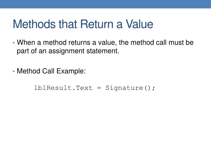 When a method returns a value, the method call must be part of an assignment statement.