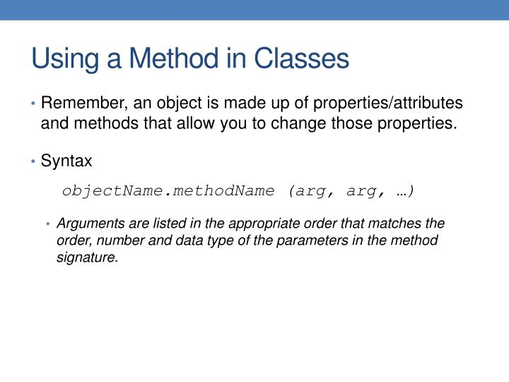 Remember, an object is made up of properties/attributes and methods that allow you to change those properties.