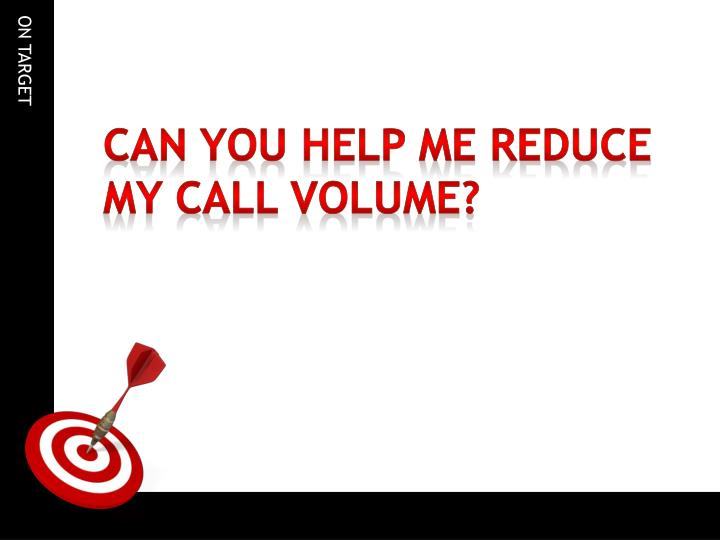 Can you help me reduce my call volume?