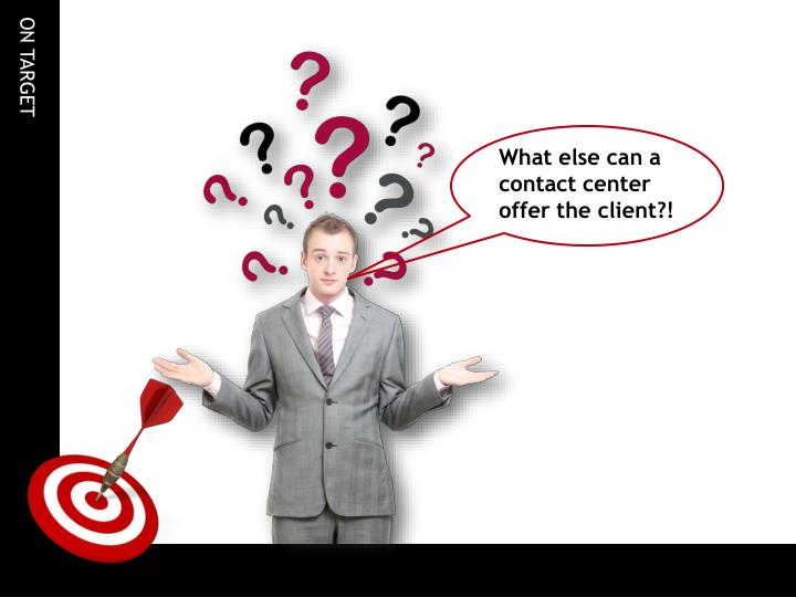 What else can a contact center offer the client?!
