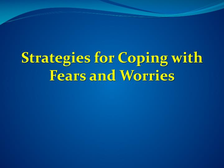 Strategies for Coping with Fears and Worries