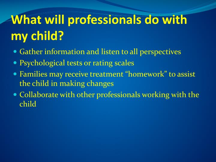 What will professionals do with my child?