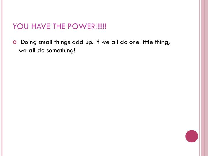 YOU HAVE THE POWER!!!!!!