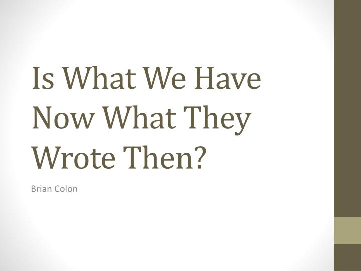 Is what we have now what they wrote then
