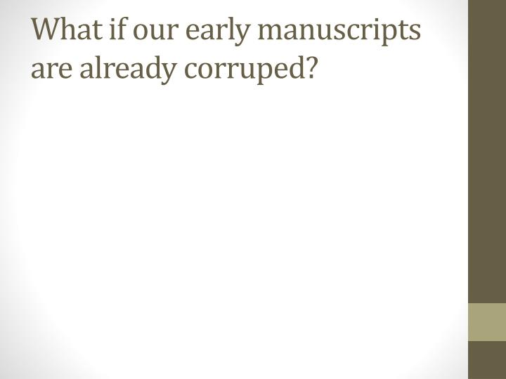 What if our early manuscripts are already