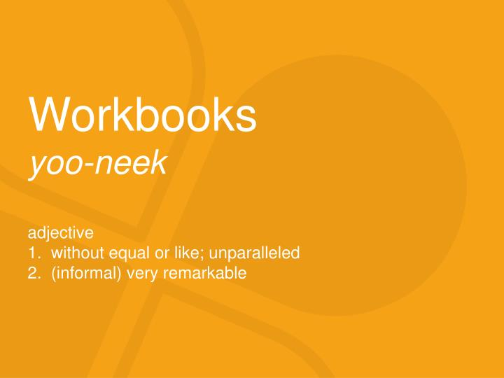 workbooks yoo neek adjective 1 without equal or like unparalleled 2 informal very remarkable n.