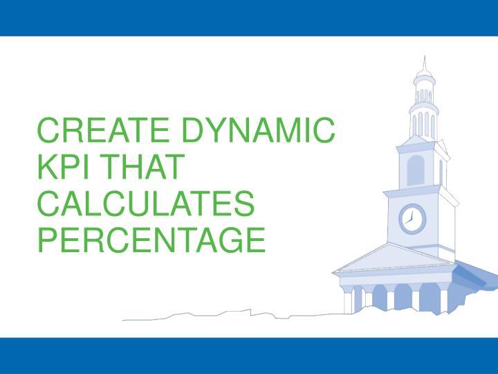 CREATE DYNAMIC KPI THAT CALCULATES PERCENTAGE
