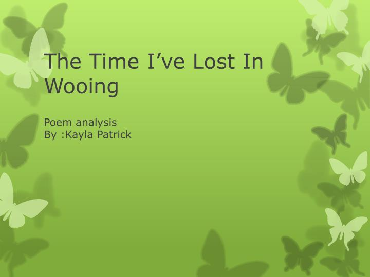 the time i ve lost in wooing n.