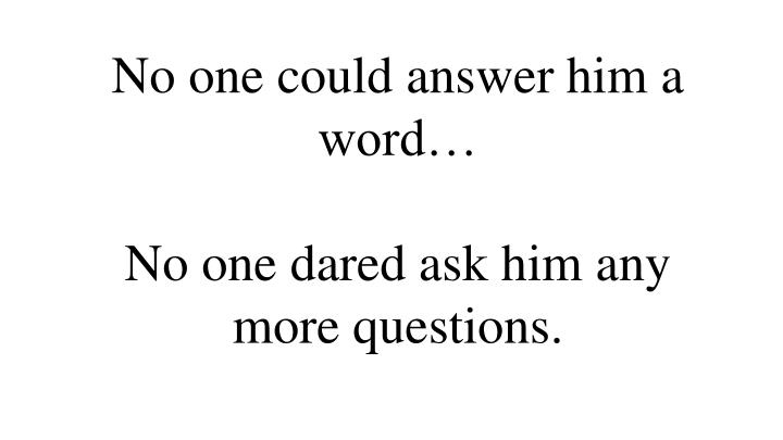 No one could answer him a word…