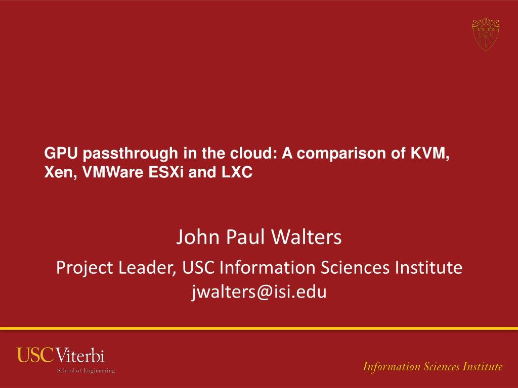 PPT - GPU p assthrough in the cloud: A comparison of KVM, Xen