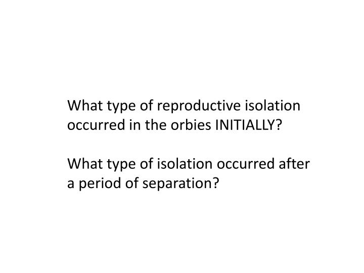 What type of reproductive isolation occurred in the
