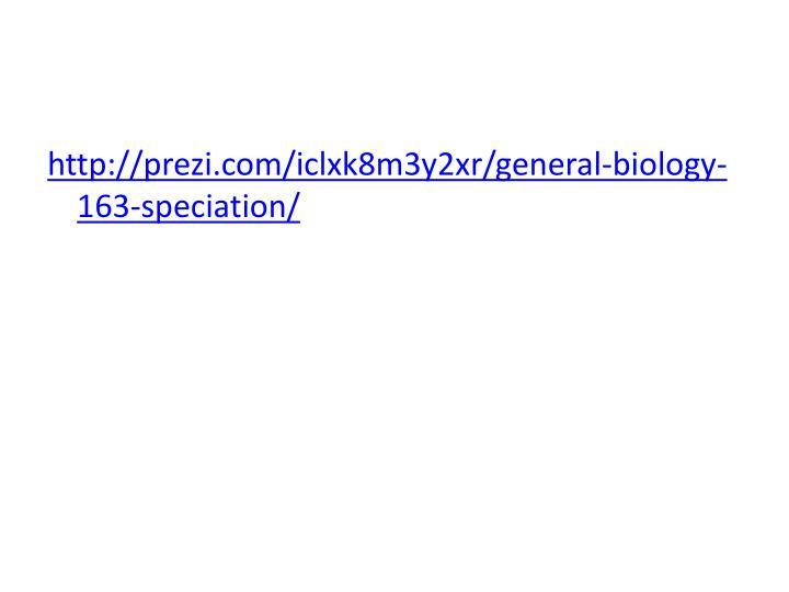 http://prezi.com/iclxk8m3y2xr/general-biology-163-speciation/