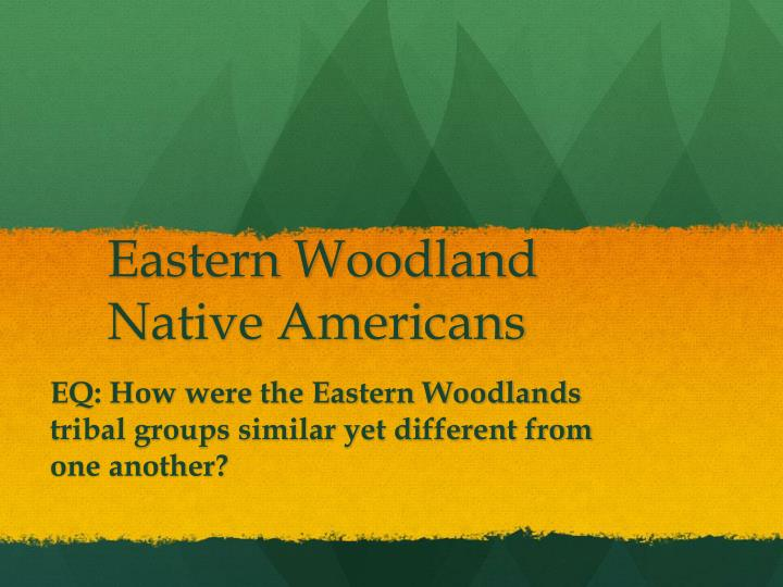 ppt eastern woodland native americans powerpoint presentation id