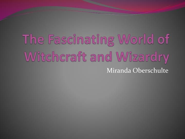 the fascinating world of witchcraft and wizardry n.