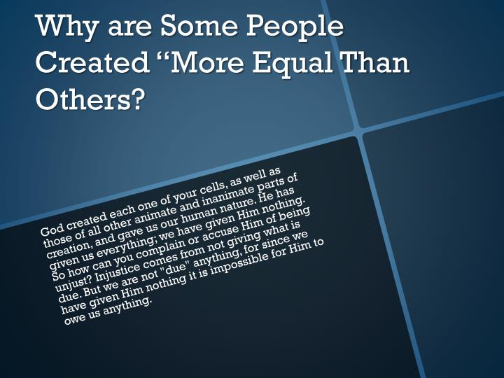 why are some people created more equal than others n.