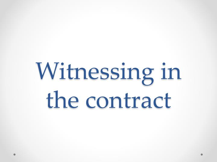 Witnessing in the contract