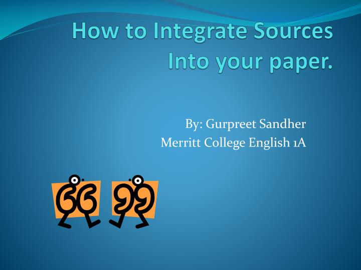 integrate a source into a essay paper Integrating quotes: citing sources and credentials of your sources in the body of your paper  into the essay / hijack your thoughts.