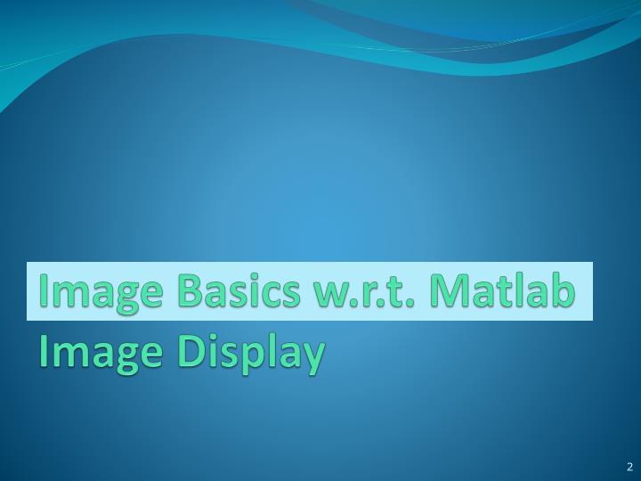 Image basics w r t matlab image display