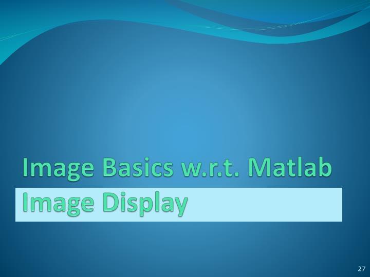 Image Basics w.r.t.