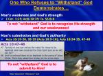 one who refuses to withstand god demonstrates
